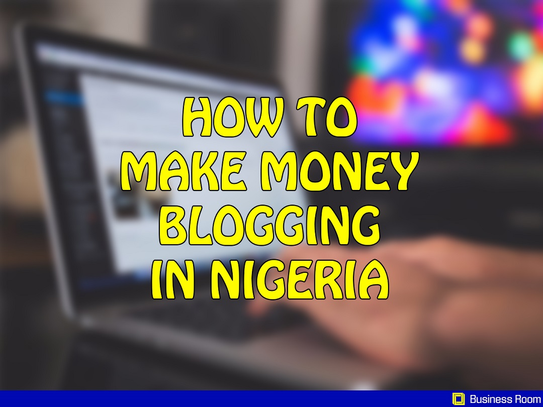 how to make money blogging in Nigeria