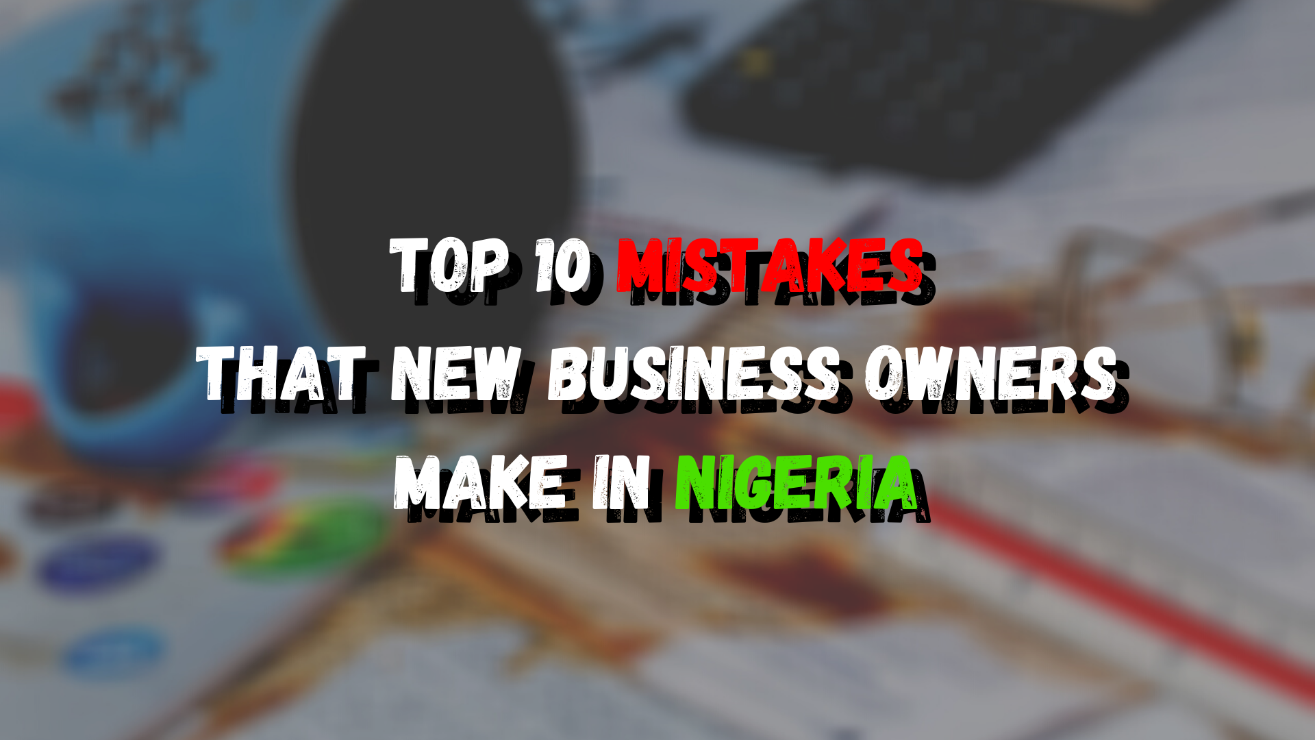 Top 10 Mistakes that Business Owners make in Nigeria