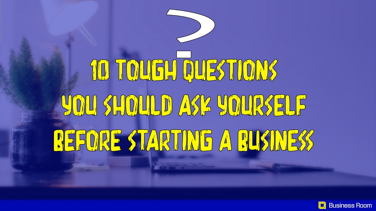 10 Tough Questions you should ask Yourself before starting a Business