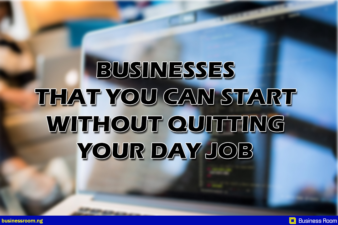 Businesses that you can start without quitting your Day Job